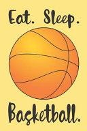 Eat  Sleep  Basketball   Basketball Journal Notebook for Boys  Girls  Kids  Coaches