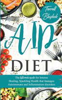 AIP Diet The Ultimate Guide for Intense Healing and Sparkling Health That Manages Autoimmune and Inflammation Disorders