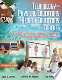 """Technology for Physical Educators, Health Educators, and Coaches: Enhancing Instruction, Assessment, Management, Professional Development, and Advocacy"" by Seth E. Jenny, Jennifer M. Krause, Tess Armstrong"