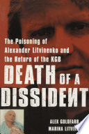 """Death of a Dissident: The Poisoning of Alexander Litvinenko and the Return of the KGB"" by Alex Goldfarb, Marina Litvinenko"