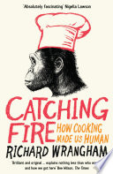 """Catching Fire: How Cooking Made Us Human"" by Richard Wrangham"