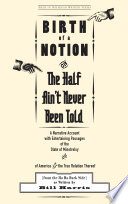 Birth of a Notion  Or  The Half Ain t Never Been Told Book PDF