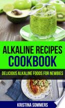 Alkaline Recipes Cookbook  Delicious Alkaline Foods For Newbies Book