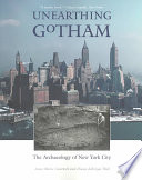 Unearthing Gotham  : The Archaeology of New York City