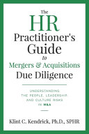 The HR Practitioner's Guide to Mergers & Acquisitions Due Diligence: Understanding the People, Leadership, and Culture Risks in M&A