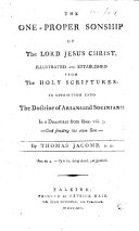 The One-proper Sonship of the Lord Jesus Christ, Illustrated and Established from the Holy Scriptures: in Opposition Unto the Doctrine of Arians and Socinians: in a Discourse from Rom. Viii. 3. [The Preface Signed: H. M.]