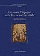 Les Cours d'Espagne et de France au XVIIe siècle : actas del coloquio celebrado del 26 al 28 de noviembre de 2001 en Madrid