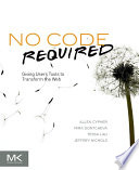 """No Code Required: Giving Users Tools to Transform the Web"" by Allen Cypher, Mira Dontcheva, Tessa Lau, Jeffrey Nichols"