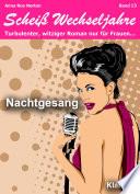 Nachtgesang! Scheiß Wechseljahre, Band 13. Turbulenter, witziger Liebesroman nur für Frauen...