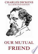 """""""Our Mutual Friend: eBook Edition"""" by Charles Dickens, Marcus Stone"""