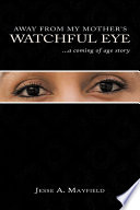 Away From My Mother S Watchful Eye Book PDF
