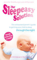 """The Sleepeasy Solution: The exhausted parent's guide to getting your child to sleep from birth to 5"" by Jennifer Waldburger, Jill Spivack"