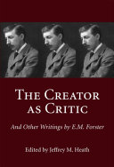 The Creator as Critic and Other Writings by E M  Forster