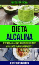 Dieta Alcalina: Recetas Alcalinas: Deliciosos platos alcalinos para principiantes (Recetas de cocina)