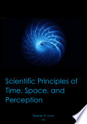 Scientific Principles of Time, Space, and Perception