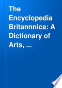 The Encyclopedia Britannica A Dictionary of Arts  Sciences  and General Literature  Book