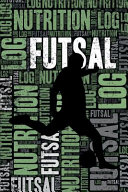 Futsal Nutrition Log and Diary  Futsal Nutrition and Diet Training Log and Journal for Player and Coach   Futsal Notebook Tracker