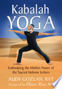 """Kabalah Yoga: Embodying the Hidden Power of the Sacred Hebrew Letters"" by Audi Gozlan, Shiva Rea"