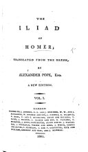 The Iliad of Homer, Translated from the Greek by Alexander Pope. (A General View of the Epick Poem, and of the Iliad and Odyssey. Extracted from Bossu.-Postscript by Mr Pope.-The Odyssey.-Homer's Battle of the Frogs and Mice. By Mr Archdeacon Parnell. Corrected by Mr Pope.) A New Edition