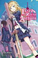 Last Round Arthurs: Scum Arthur & Heretic Merlin, Vol. 1 (light novel) [Pdf/ePub] eBook