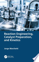 Reaction Engineering, Catalyst Preparation, and Kinetics