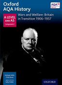 Oxford a Level History for AQA: Wars and Welfare: Britain in Transition 1906-1957