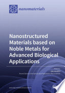 Nanostructured Materials based on Noble Metals for Advanced Biological Applications