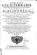 Adm. R.P.F. Lucii Ferraris Soler-Alexandrini ... Prompta bibliotheca, canonica, juridica, moralis, theologica, nec non ascetica, polemica, rubricistica, historica...