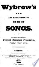 Wybrow S New And Extraordinary Book Of Songs With A Frontispiece Etc