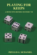 PLAYING FOR KEEPS: A DETECTIVE BENDIX MYSTERY VII