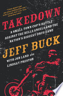 Takedown  A Small Town Cop s Battle Against the Hells Angels and the Nation s Biggest Drug Gang Book