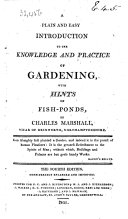 A Plain and Easy Introduction to the Knowledge and Practice of Gardening, with hints on fish-ponds ... The fourth edition, considerably enlarged and improved