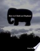 How to Climb an Elephant