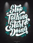 Stop Talking Start Doing: Weekly Planner 2019