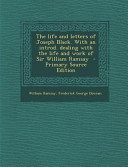 The Life And Letters Of Joseph Black With An Introd Dealing With The Life And Work Of Sir William Ramsay Primary Source Edition