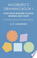 Augsburg s Drawing Book I   A Text Book Designed to Teach Drawing and Color in the First  Second and Third Grades