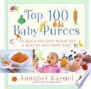"""Top 100 Baby Purees: 100 Quick and Easy Meals for a Healthy and Happy B"" by Annabel Karmel"