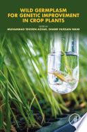 Wild Germplasm for Genetic Improvement in Crop Plants Book