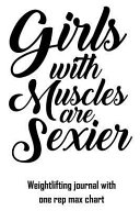 Girls with Muscles Are Sexier  Weightlifting Journal with One Rep Max Chart