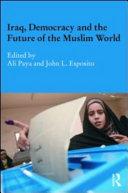 Iraq  Democracy and the Future of the Muslim World