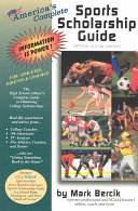 America s Complete Sports Scholarship Guide  athletic and Academic