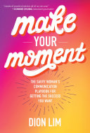 Make Your Moment: The Savvy Woman's Communication Playbook for Getting the Success You Want Pdf/ePub eBook
