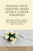 Healing Your Grieving Heart After a Cancer Diagnosis: 100 Practical ...
