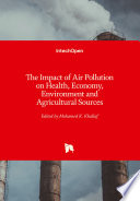 The Impact of Air Pollution on Health, Economy, Environment and Agricultural Sources