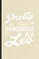 Pretty in Pink Dangerous in a Leo