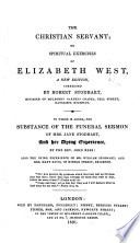 The Christian Servant; Or, Spiritual Exercises of Elizabeth West, a New Edition, Corrected by R. Stodhart. To which is Added, the Substance of the Funeral Sermon of Mrs. J. Stodhart ... by the Rev. J. Rees: Also the Dying Experience of Mr. W. Stodhart, and Mrs. M. Davis Pdf/ePub eBook