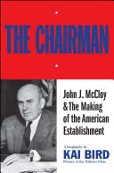 The Chairman  John J McCloy   The Making of the American Establishment