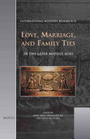 Love  Marriage  and Family Ties in the Later Middle Ages