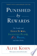 """Punished by Rewards: Twenty-fifth Anniversary Edition: The Trouble with Gold Stars, Incentive Plans, A's, Praise, and Other Bribes"" by Alfie Kohn"
