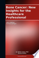 Bone Cancer  New Insights for the Healthcare Professional  2011 Edition Book